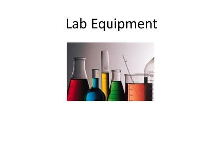 Lab Equipment. Beaker Beakers are the most versatile glassware in the lab and can be used for just about anything. The volume graduations on beakers should.