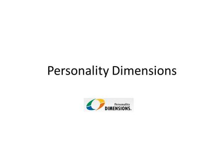 Personality Dimensions. BLUE STRENGTHS Responsible Loyal Caring Traditional Organized Social Decisive Productive Co-operative LIKES New ways Helping others.