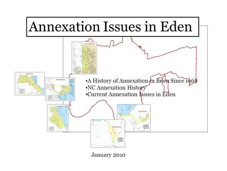 Annexation Issues in Eden A History of Annexation in Eden Since 1968 NC Annexation History Current Annexation Issues in Eden January 2010.