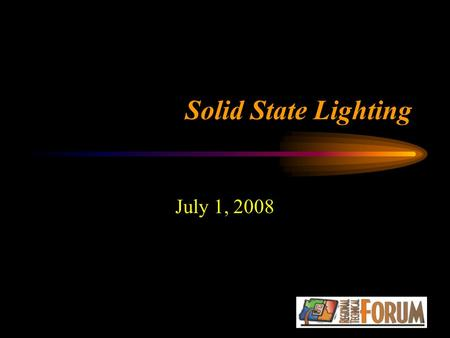 Solid State Lighting July 1, 2008. Overview Basics Review Potential SSL Measures & Applications Scale of Conservation Potential Initial Cost-Effectiveness.