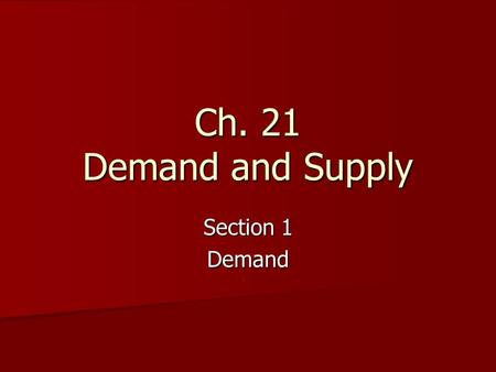 Ch. 21 Demand and Supply Section 1 Demand. An Introduction to Demand In the U.S., the forces of supply and demand work together to set prices In the U.S.,
