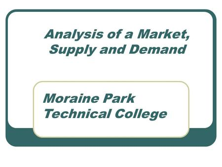 Analysis of a Market, Supply and Demand Moraine Park Technical College.