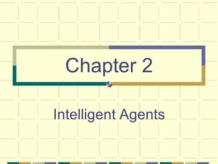 Chapter 2 Intelligent Agents. Chapter 2 Intelligent Agents What is an agent ? An agent is anything that perceiving its environment through sensors and.