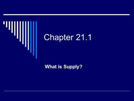 Chapter 21.1 What is Supply?. An Introduction to Supply  Supply refers to the various quantities of a good or service that producers are willing to sell.