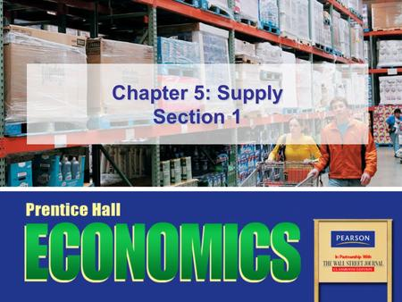 Chapter 5: Supply Section 1. Slide 2 Copyright © Pearson Education, Inc.Chapter 5, Section 1 Objectives 1.Explain the law of supply. 2.Interpret a supply.