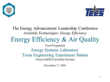 © 2004, Energy Systems Laboratory, Texas A&M University System1 The Energy Advancement Leadership Conference Available Technologies: Energy Efficiency.
