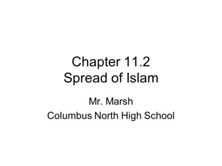 Chapter 11.2 Spread of Islam Mr. Marsh Columbus North High School.