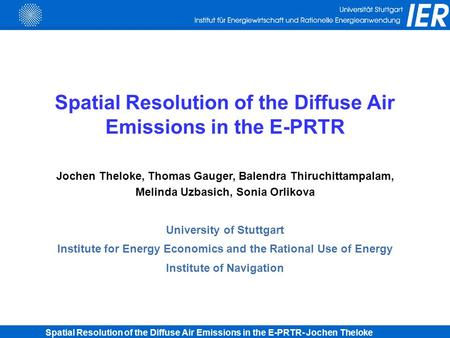 Spatial Resolution of the Diffuse Air Emissions in the E-PRTR- Jochen Theloke Spatial Resolution of the Diffuse Air Emissions in the E-PRTR Jochen Theloke,