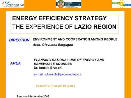 Sundsvall September 2009 ENERGY EFFICIENCY STRATEGY THE EXPERIENCE OF LAZIO REGION ENVIRONMENT AND COOPERATION AMONG PEOPLE Arch. Giovanna Bargagna DIRECTION.