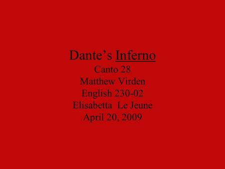 Dante's Inferno Canto 28 Matthew Virden English 230-02 Elisabetta Le Jeune April 20, 2009.