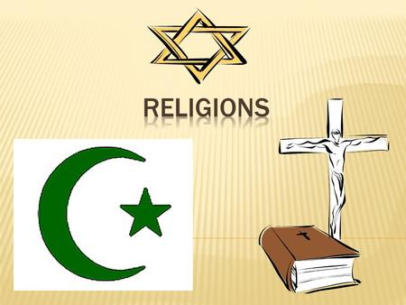  Three of the world's major religions were born in the Middle East.  They are Judaism, Christianity, and Islam. (In that order based on age.)  All.