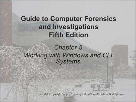 Chapter 5 Working with Windows and CLI Systems Guide to Computer Forensics and Investigations Fifth Edition All slides copyright Cengage Learning with.