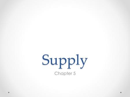 Supply Chapter 5. Key Terms supply : the amount of goods available law of supply : producers offer more of a good as its price increases and less as its.