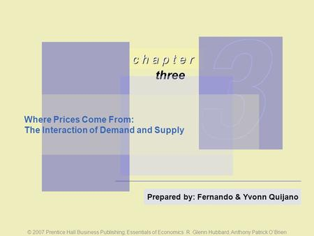 C h a p t e r three © 2007 Prentice Hall Business Publishing; Essentials of Economics R. Glenn Hubbard, Anthony Patrick O'Brien Prepared by: Fernando &