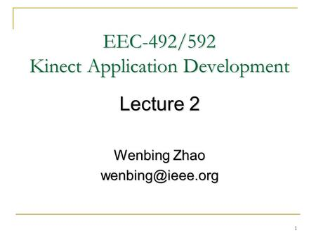 1 EEC-492/592 Kinect Application Development Lecture 2 Wenbing Zhao