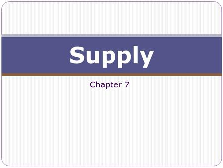Chapter 7 Supply. © OnlineTexts.com p. 2 The Law of Supply The law of supply holds that other things equal, as the price of a good rises, its quantity.
