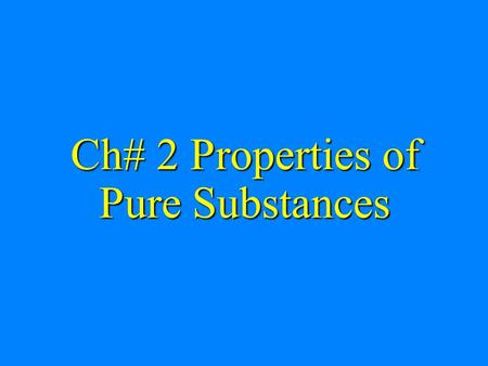 Ch# 2 Properties of Pure Substances. Objectives Introduce the concept of a pure substance. Introduce the concept of a pure substance. Discuss the physics.