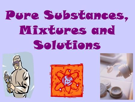 Pure Substances, Mixtures and Solutions. Bellringer.
