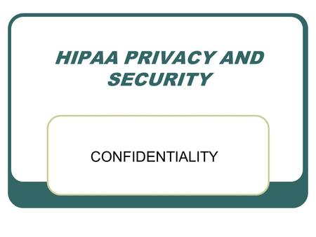 HIPAA PRIVACY AND SECURITY CONFIDENTIALITY. Before we begin… Have the printed Power Point Notes pages in front of you on the left Have attachments 1 and.