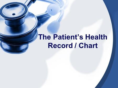 The Patient's Health Record / Chart. Standards HS-AHI-5. Students will outline the evolution of a client's medical record and analyze the purpose, utilization,
