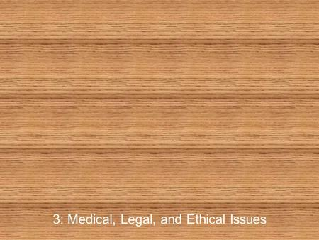 3: Medical, Legal, and Ethical Issues. 2 Medical, Legal, and Ethical Issues Scope of practice –Defined by state law –Outlines care you can provide –Further.