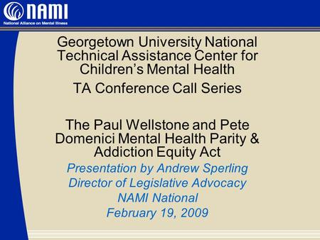 Georgetown University National Technical Assistance Center for Children's Mental Health TA Conference Call Series The Paul Wellstone and Pete Domenici.