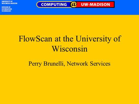 FlowScan at the University of Wisconsin Perry Brunelli, Network Services.