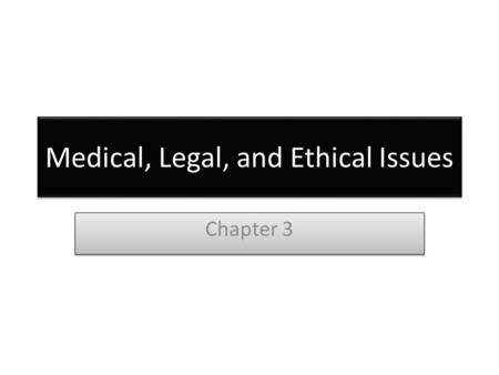 Medical, Legal, and Ethical Issues Chapter 3. Medical, Legal, and Ethical Issues Scope of practice –Defined by state law –Outlines care you can provide.
