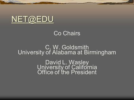 Co Chairs C. W. Goldsmith University of Alabama at Birmingham David L. Wasley University of California Office of the President.