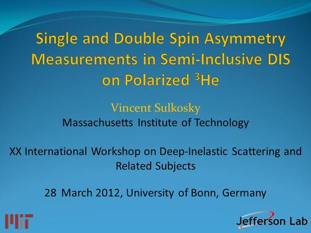 Vincent Sulkosky Massachusetts Institute of Technology XX International Workshop on Deep-Inelastic Scattering and Related Subjects 28 March 2012, University.