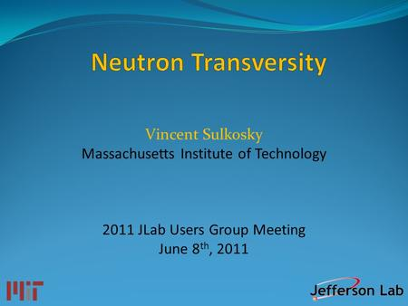Vincent Sulkosky Massachusetts Institute of Technology 2011 JLab Users Group Meeting June 8 th, 2011.