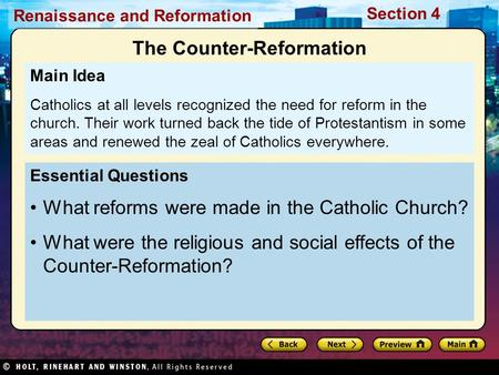 Renaissance and Reformation Section 4 Essential Questions What reforms were made in the Catholic Church? What were the religious and social effects of.