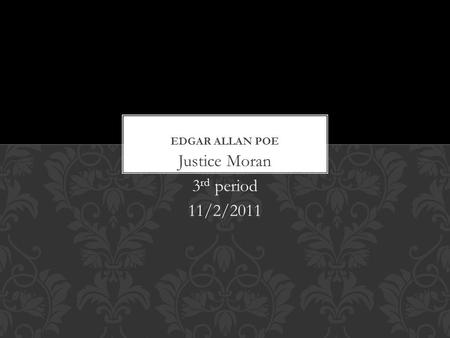 Justice Moran 3 rd period 11/2/2011. Born on : January 19 th 1809 Died on: November 7 th 1849 EDGAR ALLAN POE