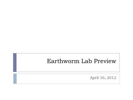 Earthworm Lab Preview April 16, 2012.  General Terms for an Animal's Structure:  Dorsal – top side  Ventral – bottom side  Anterior – front of the.