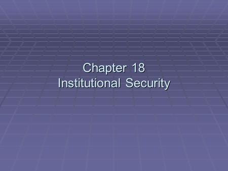 Chapter 18 Institutional Security. Special Security Institutions  Hospitals and other health care facilities.  Educational institutions.  Libraries.
