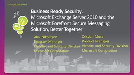 Alex Nikolayev Program Manager Identity and Security Division Microsoft Corporation SESSION CODE: SIA324 Cristian Mora Product Manager Identity and Security.