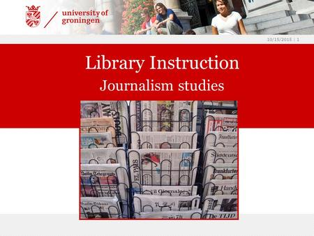 10/15/2015 | 1 Library Instruction Journalism studies.