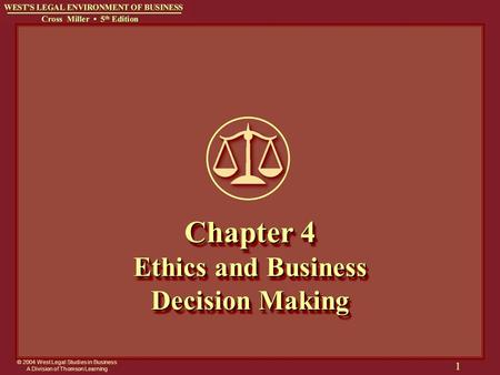 © 2004 West Legal Studies in Business A Division of Thomson Learning 1 Chapter 4 Ethics and Business Decision Making.