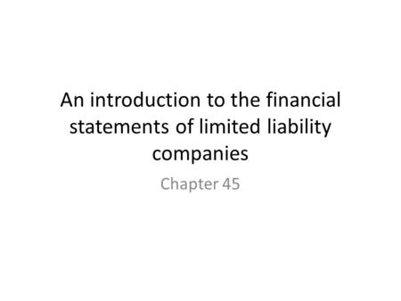 An introduction to the financial statements of limited liability companies Chapter 45.