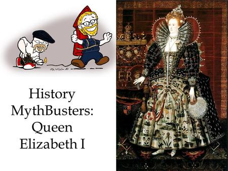 History MythBusters: Queen Elizabeth I. Queen Elizabeth I How she came to power Elizabeth was born in 1533, the daughter of Henry VIII and Anne Boleyn.
