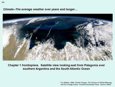 Climate--The average weather over years and longer… Chapter 1 frontispiece. Satellite view looking east from Patagonia over southern Argentina and the.
