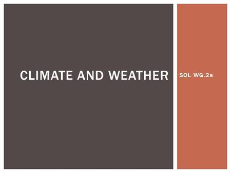 SOL WG.2a CLIMATE AND WEATHER.  Climate is the condition of the atmosphere over a long period of time. CLIMATE.