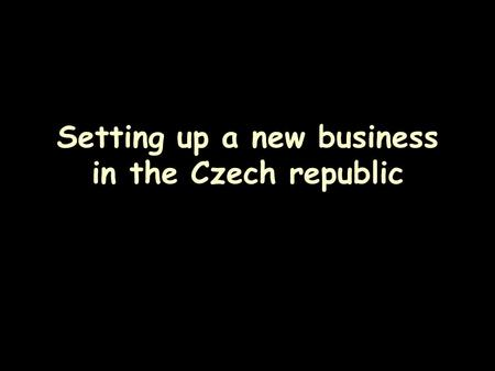 Setting up a new business in the Czech republic. Content of this lecture: Overview of types of business in CR Bureaucratic hurdles Comparison with Portugal.