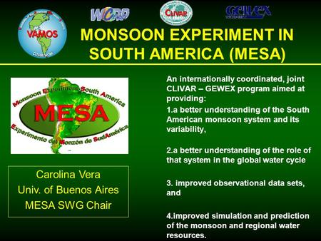 MONSOON EXPERIMENT IN SOUTH AMERICA (MESA) An internationally coordinated, joint CLIVAR – GEWEX program aimed at providing: 1.a better understanding of.