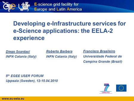 Www.eu-eela.eu E-science grid facility for Europe and Latin America Developing e-Infrastructure services for e-Science applications: the EELA-2 experience.