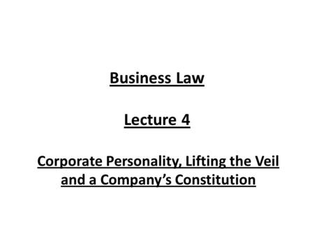 Corporate Personality, Lifting the Veil and a Company's Constitution