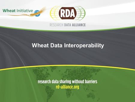 Wheat Data Interoperability. 2  Endorsed in March 2014  Focus:  Improve/reach semantic interoperability of Wheat data  The WG will focus first on.