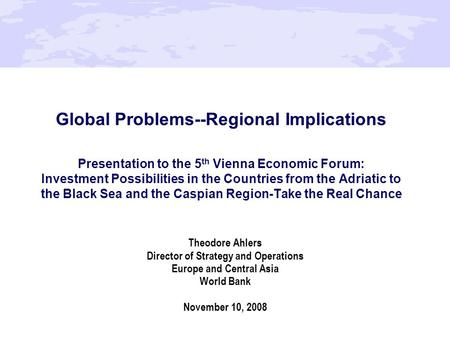 Global Problems--Regional Implications Presentation to the 5 th Vienna Economic Forum: Investment Possibilities in the Countries from the Adriatic to the.