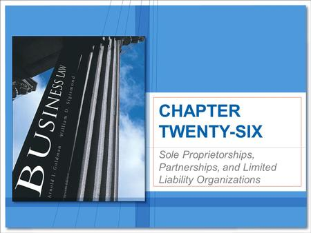 Sole Proprietorships, Partnerships, and Limited Liability Organizations CHAPTER TWENTY-SIX.