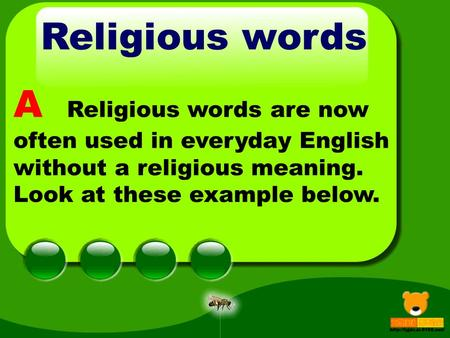 Religious words A Religious words are now often used in everyday English without a religious meaning. Look at these example below.